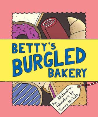 Betty's burgled bakery : an alliteration adventure