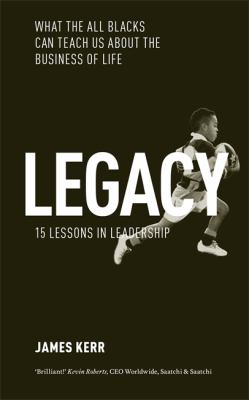 Legacy : 15 lessons in leadership : what the All Blacks can teach us about the business of life