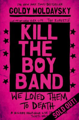 Kill the boy band by Goldy Moldavsky.
