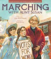 Marching with Aunt Susan: Susan B. Anthony and the fight for women's suffrage book cover