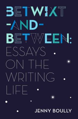 Betwixt-and-Between: Essays on the Writing Life