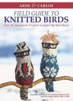 Arne & Carlos Field Guide to Knitted Birds : Over 40 Handmade Projects to Liven Up Your Roost book cover
