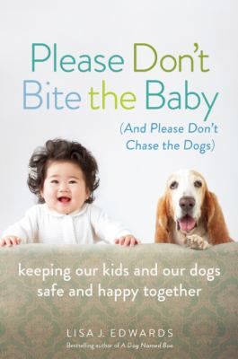 Please don't bite the baby (and please don't chase the dogs) :