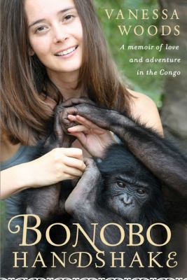 Cover of Bonobo handshake : A memoir of love and adventure in the Congo by Vanessa Woods