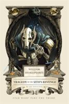 William Shakespeare's tragedy of the Sith's revenge :