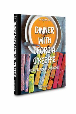 Dinner with Georgia O'Keeffe : recipes, art & landscape