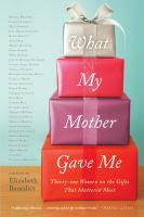 What My Mother gave me: Thirty-one Women on the Gifts That Mattered Most book cover