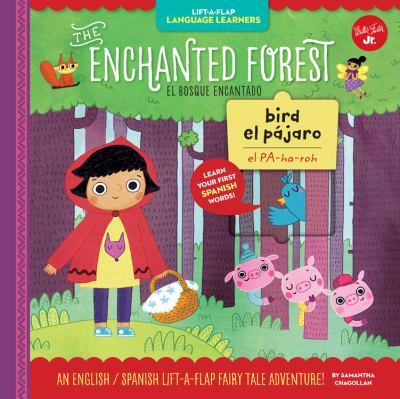 The Enchanted Forest = El Bosque Encantado : an English/Spanish lift-a-flap fairy tale adventure!