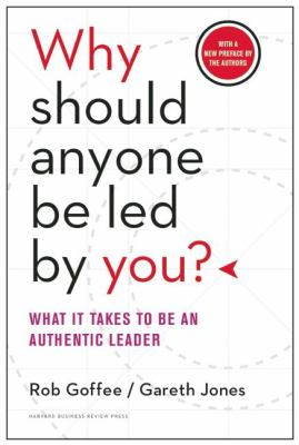 Why should anyone be led by you : what it takes to be an authentic leader