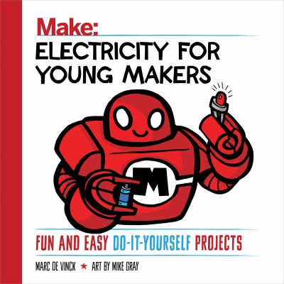 Make: electricity for young makers : fun and easy do-it-yourself projects