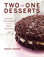 Two in One Desserts : Cookie Pies, Cupcake Shakes, and More Clever Concoctions book cover
