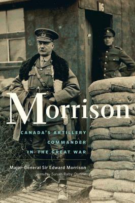 Morrison : the long-lost memoir of Canada's artillery commander in the Great War