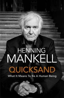 Quicksand: what it means to be a human being by Henning Mankell.