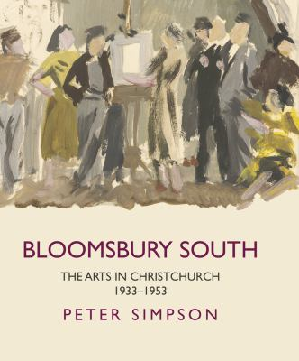 Bloomsbury South: the arts in Christchurch 1933-53 by Peter Simpson.