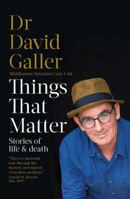 Things that matter: stories of life and death by Dr David Galler.