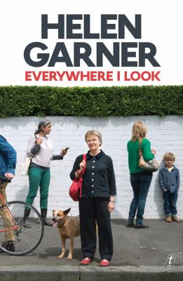 Everywhere I look by Helen Garner.