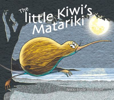 The little kiwi's Matariki by Nikki Slade Robinson.