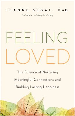 Feeling loved : the science of nurturing meaningful connections a