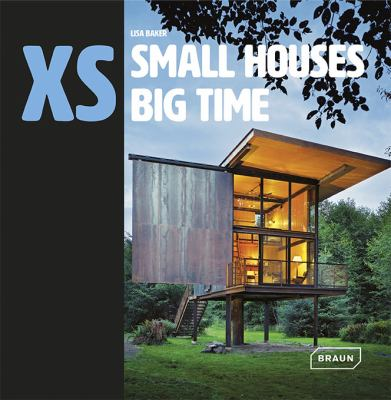 XS, small houses big time by Lisa Baker.