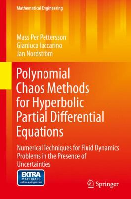 Polynomial Chaos Methods for Hyperbolic Partial Differential Equations: Numerical Techniques for Fluid Dynamics Problems in the Presence of Uncertainties