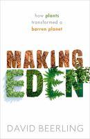 Making Eden : how plants transformed a barren planet /