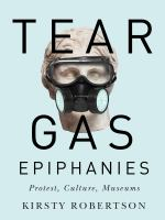 Tear gas epiphanies : protest, culture, museums /