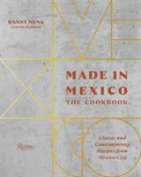 Made in Mexico : the cookbook : classic and contemporary recipes from Mexico City /