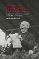 Making of the Slovak People's Party : religion, nationalism and the culture war in early 20th-century Europe /