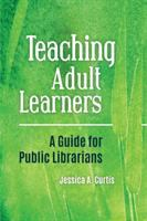 Teaching adult learners : a guide for public librarians /