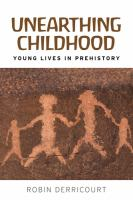 Unearthing childhood : young lives in prehistory /