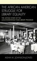 African American struggle for library equality : the untold story of the Julius Rosenwald Fund Library Program /