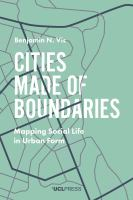 Cities made of boundaries : mapping social life in urban form /
