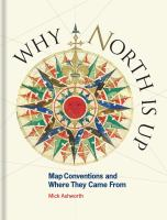 Why North is up : map conventions and where they came from /