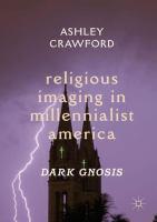 Religious imaging in millennialist America : dark gnosis /