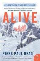Alive : sixteen men, seventy-two days, and insurmountable odds-- the classic adventure of survival in the Andes