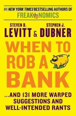 Cover Image for When to Rob a Bank by Levitt & Dubner