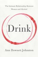 Drink : the intimate relationship between women and alcohol /