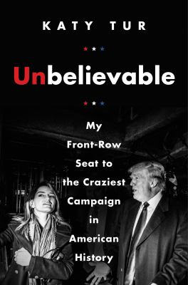 Cover Image for Unbelievable by Katy Tur
