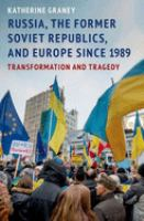 Russia, the former Soviet republics, and Europe since 1989 : transformation and tragedy /