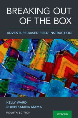 Book cover for Breaking out of the box [electronic resource] : adventure-based field instruction / Kelly Ward, Robin Sakina Mama