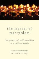 Marvel of martyrdom : the power of self-sacrifice in a selfish world /