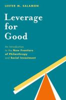 Leverage for good : an introduction to the new frontiers of philanthropy and social investment /