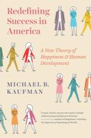 Redefining success in America : a new theory of happiness and human development /