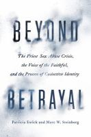 Beyond betrayal : the priest sex abuse crisis, the Voice Of The Faithful, and the process of collective identity /