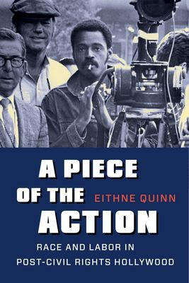 Book cover for A piece of the action [electronic resource] : race and labor in post-civil rights Hollywood / Eithne Quinn