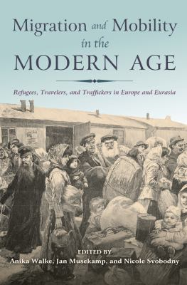 Book cover for Migration and mobility in the modern age [electronic resource] : refugees, travelers, and traffickers in Europe and Eurasia / edited by Anika Walke, Jan Musekamp, and Nicole Svobodny