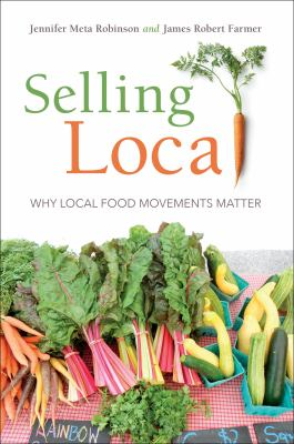 Book cover for Selling local [electronic resource] : why local food movements matter / Jennifer Meta Robinson and James R. Farmer