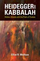 Heidegger and Kabbalah : hidden gnosis and the path of poiesis /