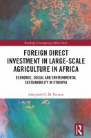 Foreign direct investment in large-scale agriculture in Africa : economic, social and environmental sustainability in Ethiopia /