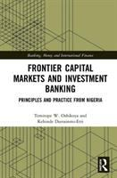 Frontier capital markets and investment banking : principles and practice from Nigeria /